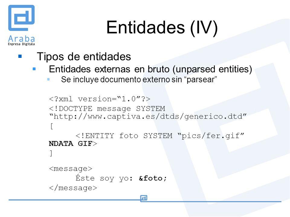 Entidades (IV) Tipos de entidades Entidades externas en bruto (unparsed entities) Se incluye documento externo sin parsear <!DOCTYPE message SYSTEM ht