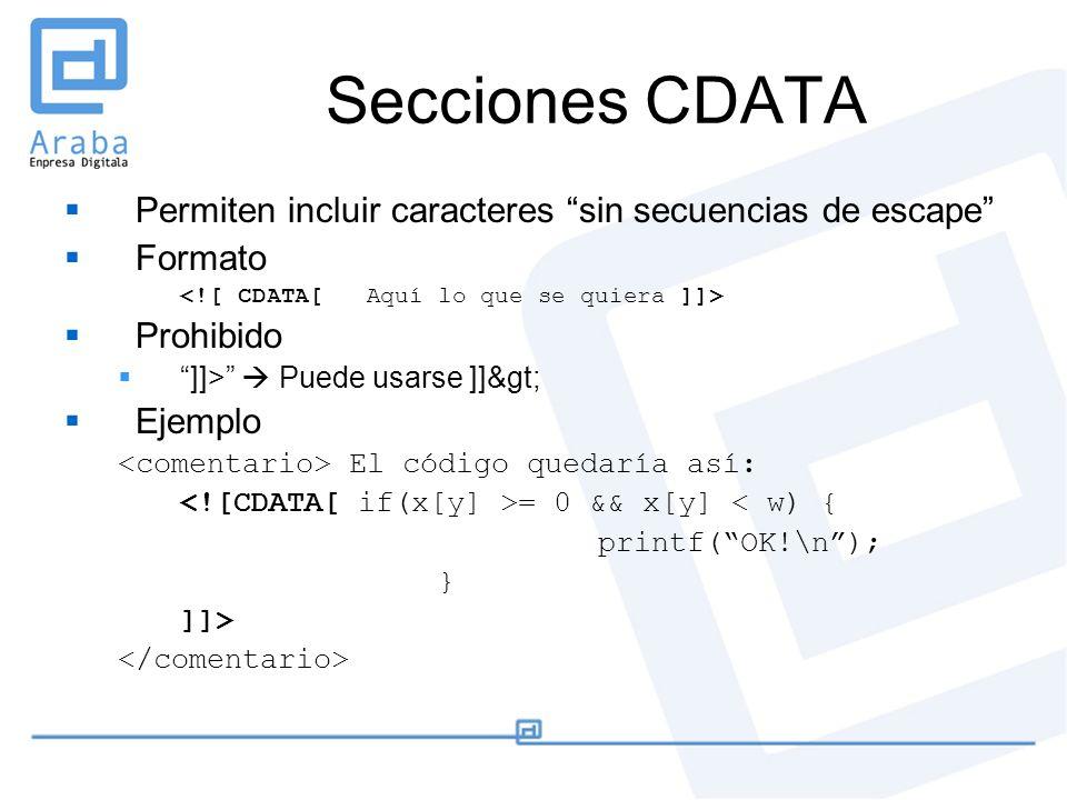 Secciones CDATA Permiten incluir caracteres sin secuencias de escape Formato Prohibido ]]> Puede usarse ]]> Ejemplo El código quedaría así: = 0 &&