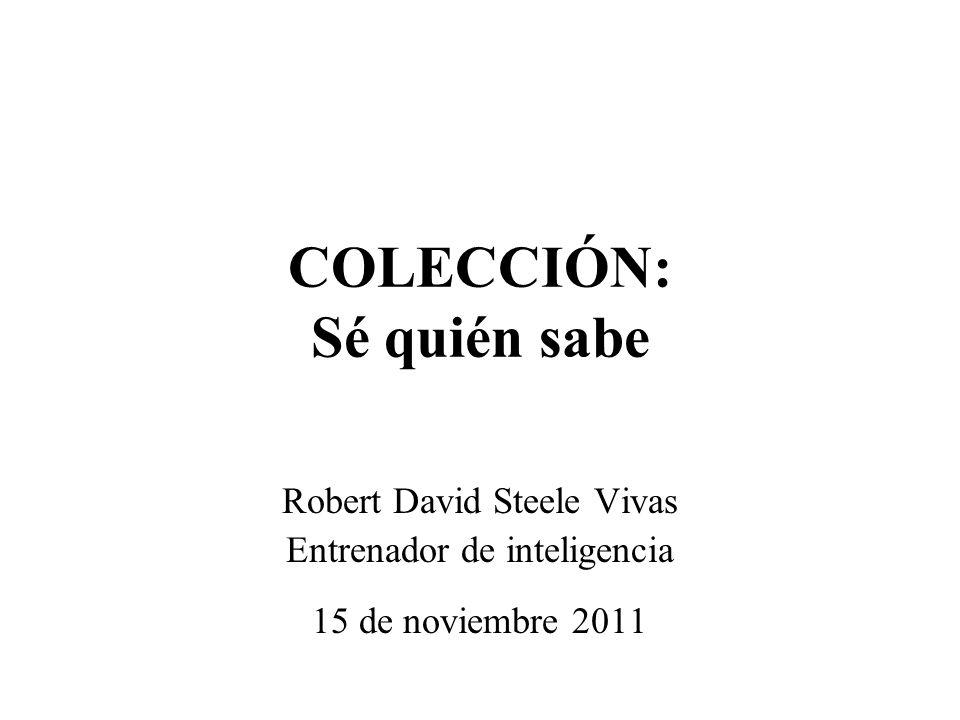 COLECCIÓN: Sé quién sabe Robert David Steele Vivas Entrenador de inteligencia 15 de noviembre 2011
