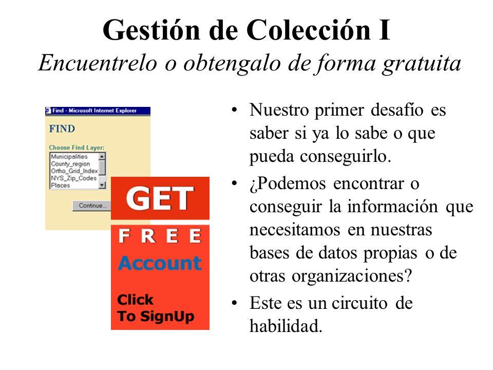 Gestión de Colección I Encuentrelo o obtengalo de forma gratuita Nuestro primer desafío es saber si ya lo sabe o que pueda conseguirlo. ¿Podemos encon