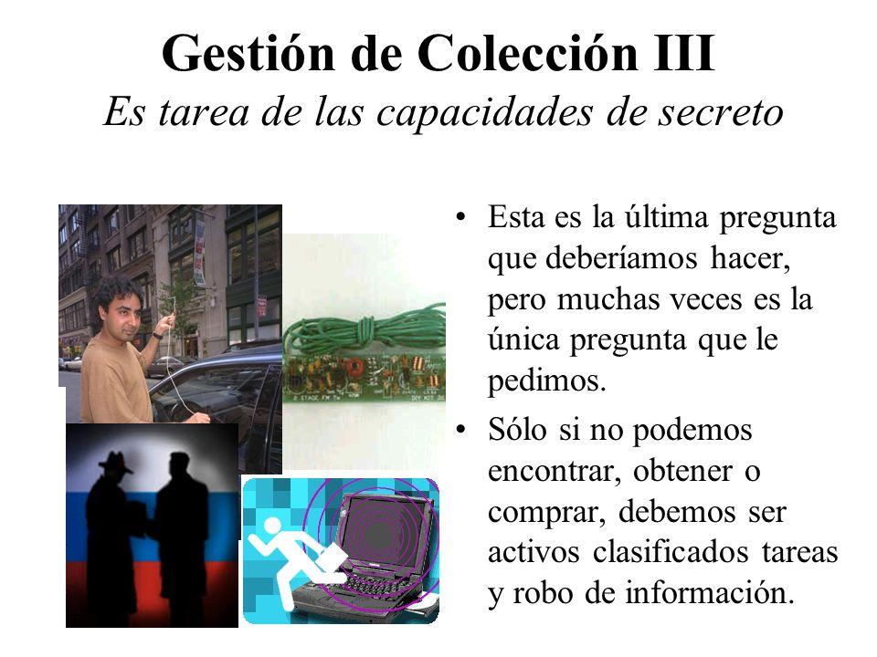 Gestión de Colección III Es tarea de las capacidades de secreto Esta es la última pregunta que deberíamos hacer, pero muchas veces es la única pregunt