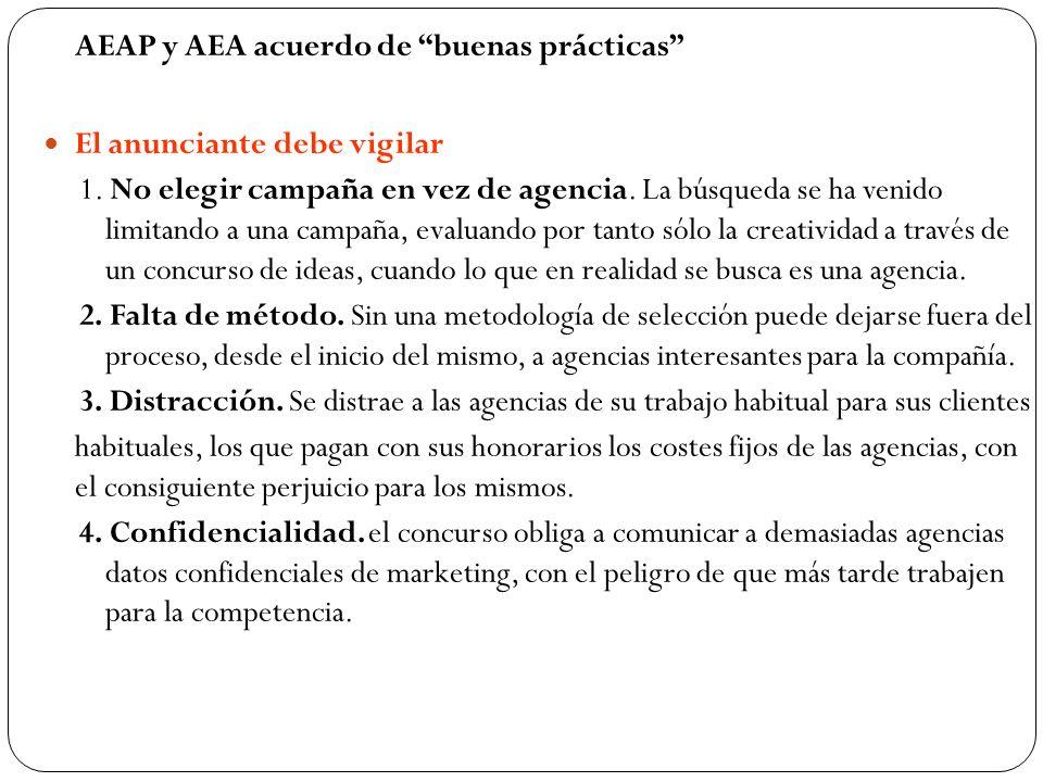AEAP y AEA acuerdo de buenas prácticas El anunciante debe vigilar 1. No elegir campaña en vez de agencia. La búsqueda se ha venido limitando a una cam