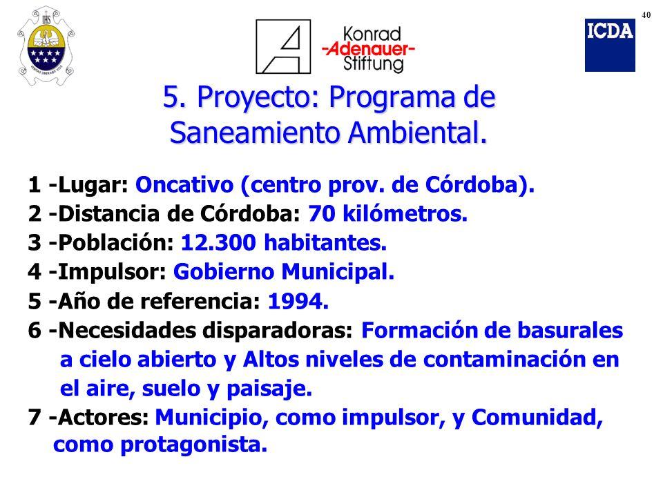 5. Proyecto: Programa de Saneamiento Ambiental. 1 -Lugar: Oncativo (centro prov. de Córdoba). 2 -Distancia de Córdoba: 70 kilómetros. 3 -Población: 12