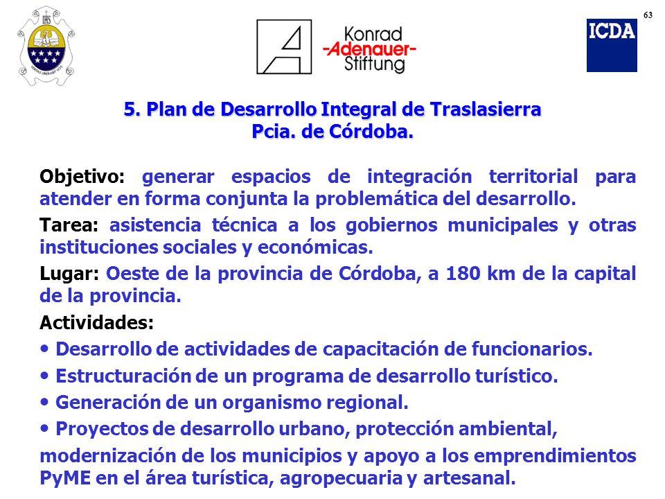 5. Plan de Desarrollo Integral de Traslasierra Pcia. de Córdoba. Objetivo: generar espacios de integración territorial para atender en forma conjunta