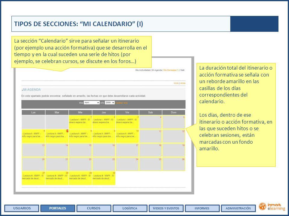 TIPOS DE SECCIONES: MI CALENDARIO (I) La sección Calendario sirve para señalar un itinerario (por ejemplo una acción formativa) que se desarrolla en el tiempo y en la cual suceden una serie de hitos (por ejemplo, se celebran cursos, se discute en los foros…) La duración total del itinerario o acción formativa se señala con un reborde amarillo en las casillas de los días correspondientes del calendario.
