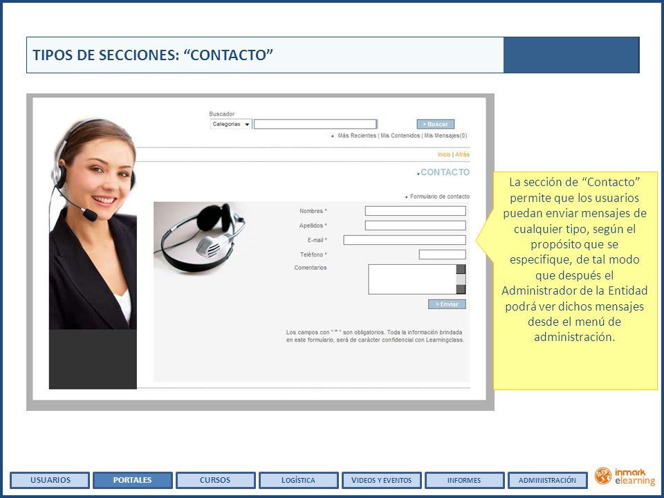 TIPOS DE SECCIONES: CONTACTO La sección de Contacto permite que los usuarios puedan enviar mensajes de cualquier tipo, según el propósito que se especifique, de tal modo que después el Administrador de la Entidad podrá ver dichos mensajes desde el menú de administración.
