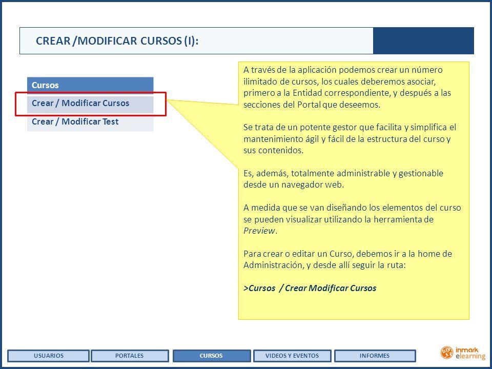 Cursos Crear / Modificar Cursos Crear / Modificar Test CREAR /MODIFICAR CURSOS (I): A través de la aplicación podemos crear un número ilimitado de cursos, los cuales deberemos asociar, primero a la Entidad correspondiente, y después a las secciones del Portal que deseemos.
