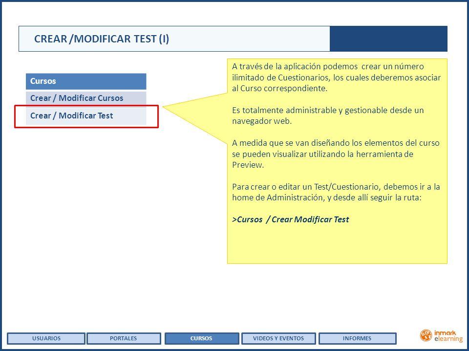 Cursos Crear / Modificar Cursos Crear / Modificar Test CREAR /MODIFICAR TEST (I) A través de la aplicación podemos crear un número ilimitado de Cuestionarios, los cuales deberemos asociar al Curso correspondiente.
