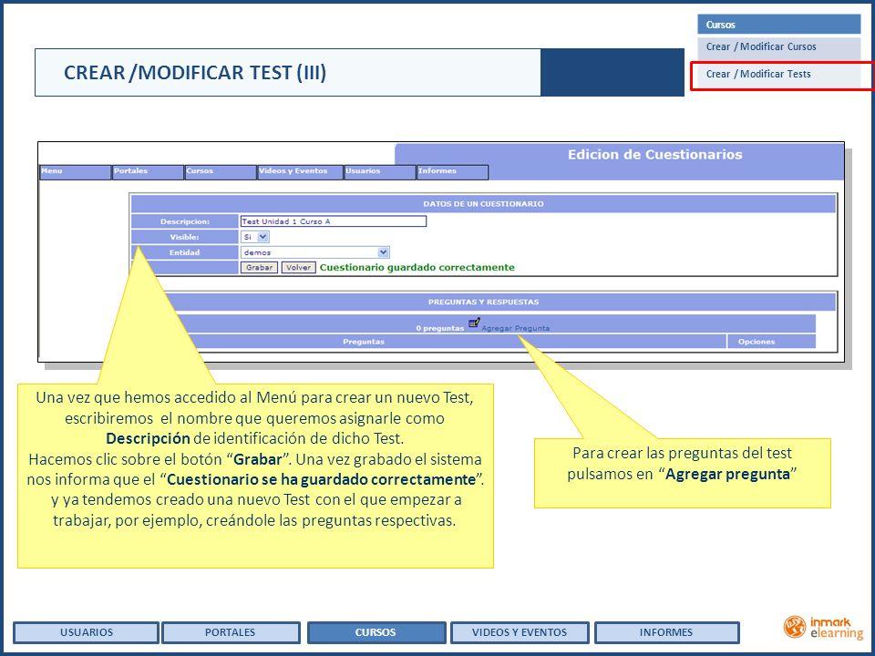 CREAR /MODIFICAR TEST (III) USUARIOSCURSOSPORTALESVIDEOS Y EVENTOSINFORMES Una vez que hemos accedido al Menú para crear un nuevo Test, escribiremos el nombre que queremos asignarle como Descripción de identificación de dicho Test.