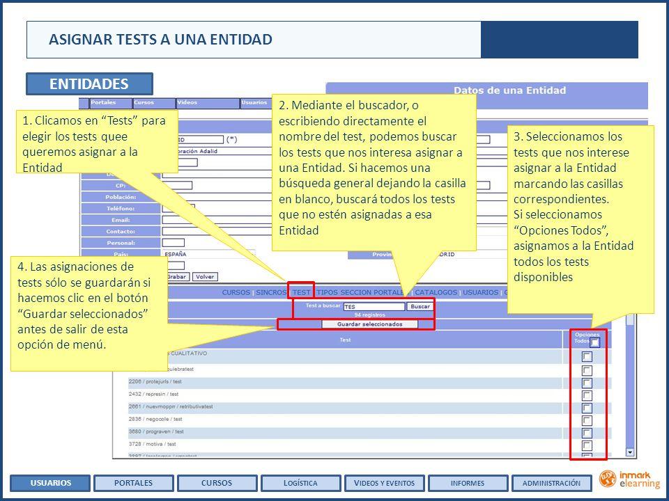 ENTIDADES ASIGNAR TESTS A UNA ENTIDAD 1. Clicamos en Tests para elegir los tests quee queremos asignar a la Entidad 4. Las asignaciones de tests sólo