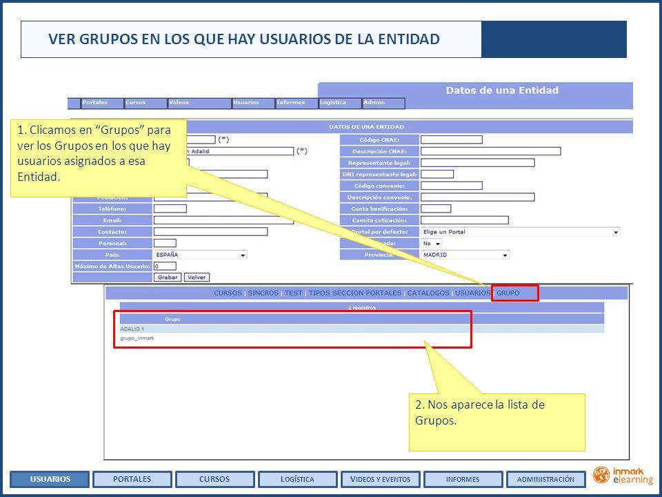 VER GRUPOS EN LOS QUE HAY USUARIOS DE LA ENTIDAD USUARIOSPORTALESCURSOSL OGÍSTICA V IDEOS Y EVENTOSADMINISTRACIÓNINFORMES 1. Clicamos en Grupos para v