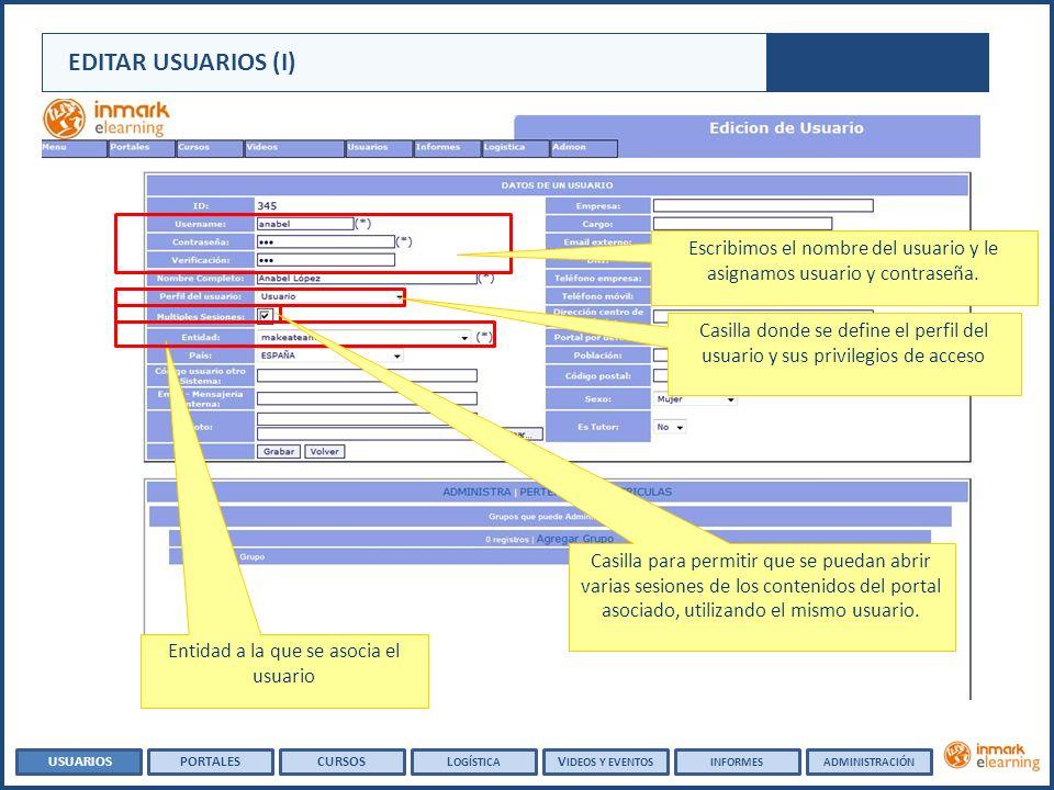 EDITAR USUARIOS (I) Entidad a la que se asocia el usuario USUARIOSPORTALESCURSOSL OGÍSTICA V IDEOS Y EVENTOSADMINISTRACIÓNINFORMES Casilla para permitir que se puedan abrir varias sesiones de los contenidos del portal asociado, utilizando el mismo usuario.