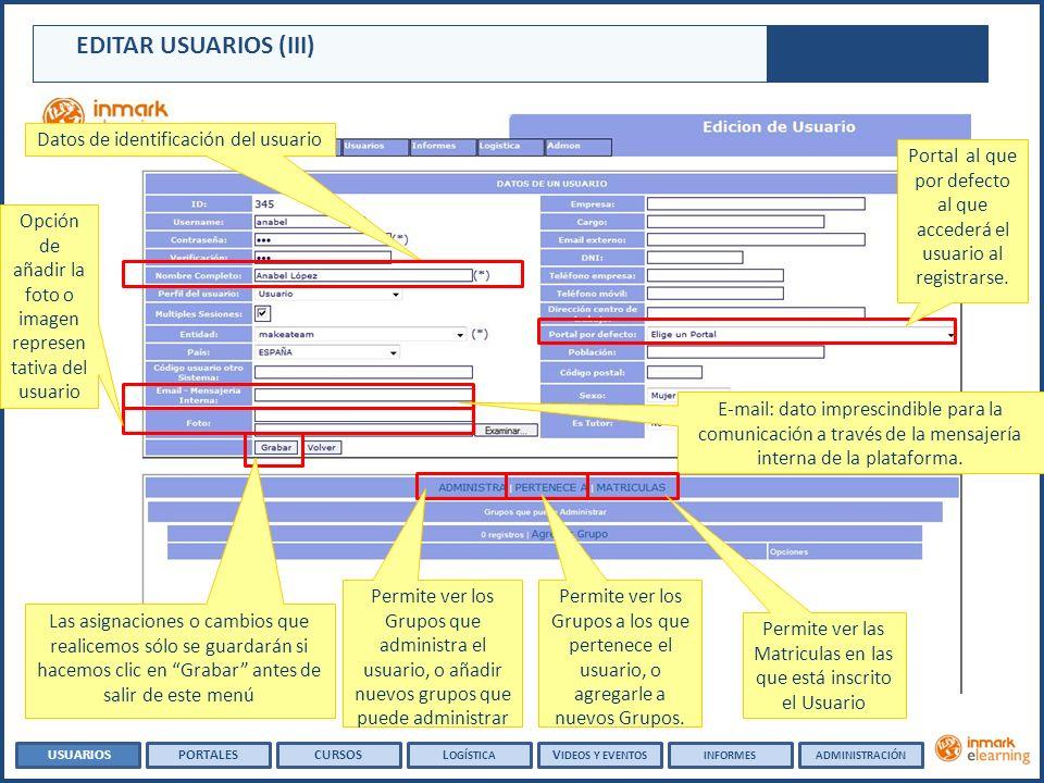 EDITAR USUARIOS (III) Datos de identificación del usuario USUARIOSPORTALESCURSOSL OGÍSTICA V IDEOS Y EVENTOSADMINISTRACIÓNINFORMES Portal al que por defecto al que accederá el usuario al registrarse.