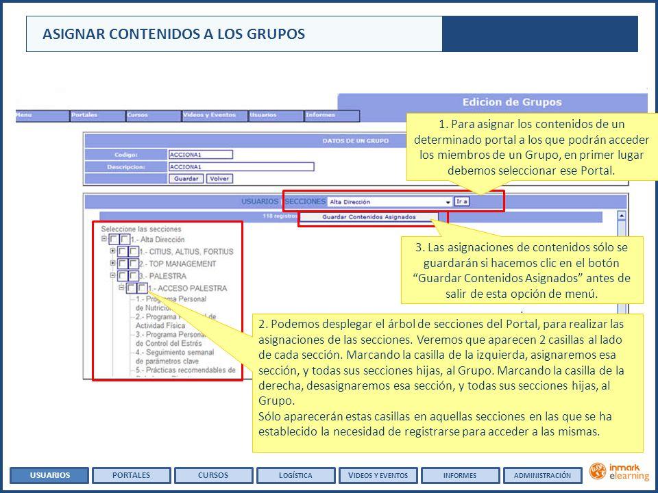 ASIGNAR CONTENIDOS A LOS GRUPOS USUARIOSPORTALESCURSOSL OGÍSTICA V IDEOS Y EVENTOSADMINISTRACIÓNINFORMES 1. Para asignar los contenidos de un determin
