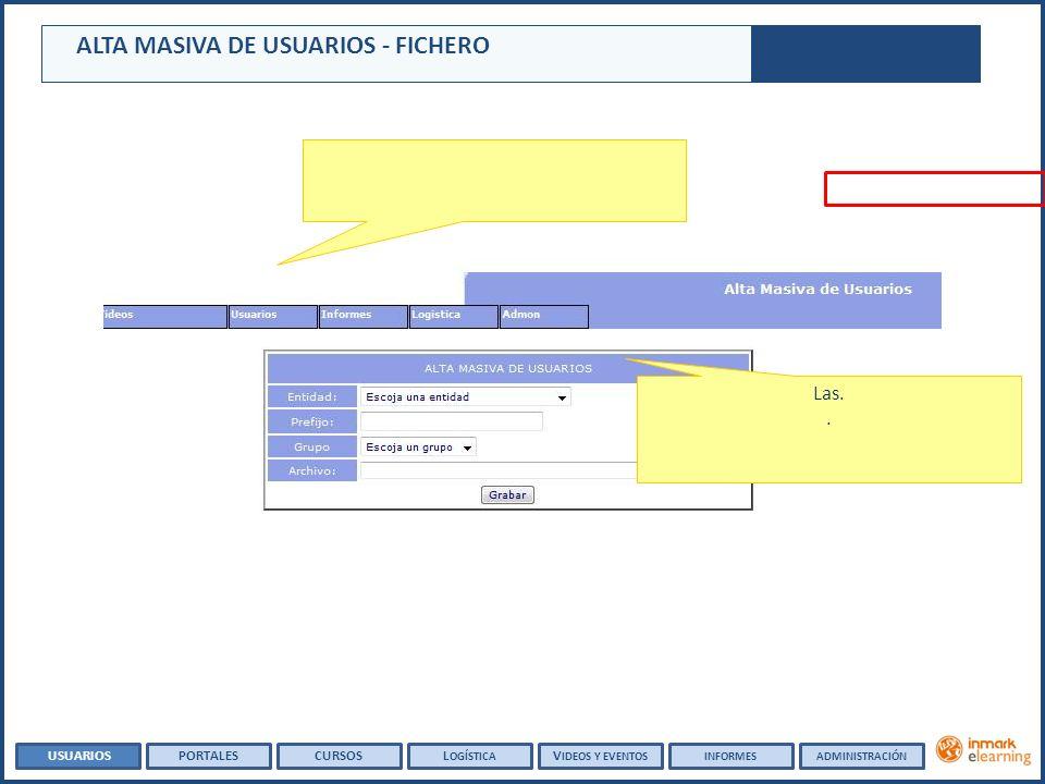 ALTA MASIVA DE USUARIOS - FICHERO Las.. USUARIOSPORTALESCURSOSL OGÍSTICA V IDEOS Y EVENTOSADMINISTRACIÓNINFORMES