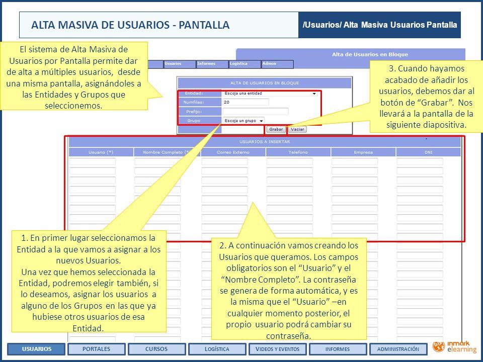 ALTA MASIVA DE USUARIOS - PANTALLA El sistema de Alta Masiva de Usuarios por Pantalla permite dar de alta a múltiples usuarios, desde una misma pantalla, asignándoles a las Entidades y Grupos que seleccionemos.