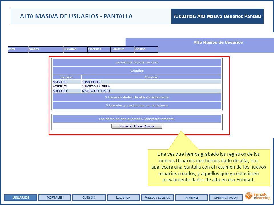ALTA MASIVA DE USUARIOS - PANTALLA Una vez que hemos grabado los registros de los nuevos Usuarios que hemos dado de alta, nos aparecerá una pantalla c