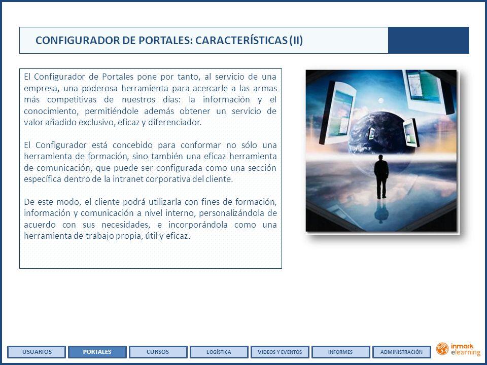 CONFIGURADOR DE PORTALES: CARACTERÍSTICAS (II) El Configurador de Portales pone por tanto, al servicio de una empresa, una poderosa herramienta para a