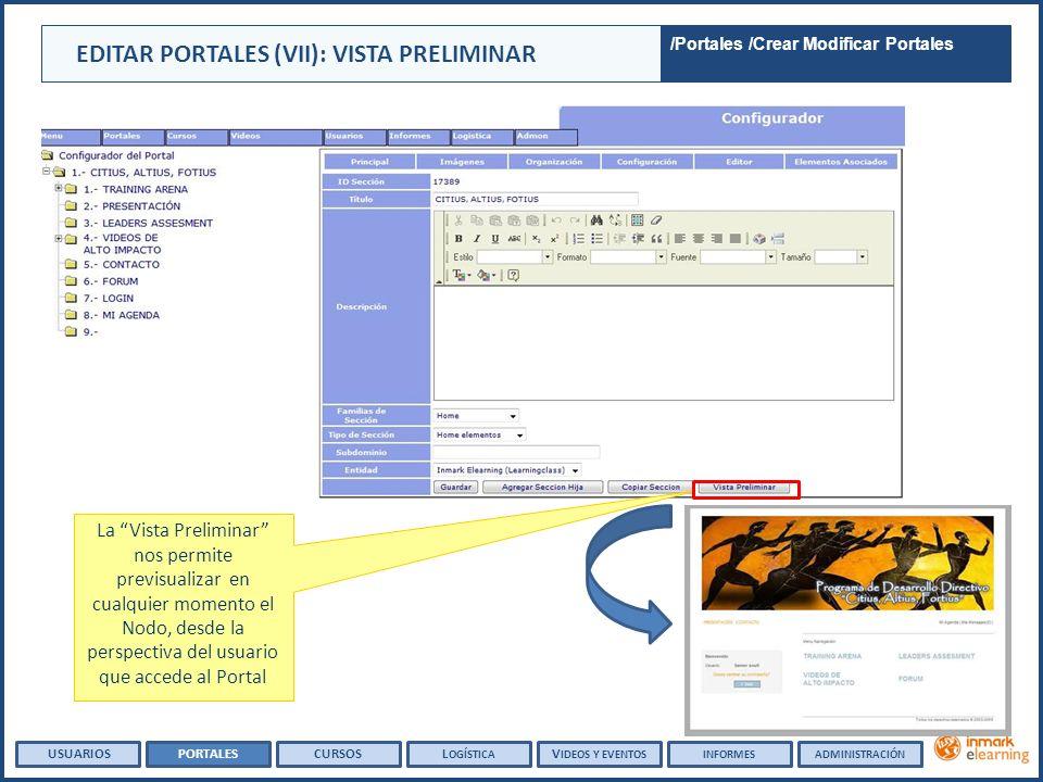 EDITAR PORTALES (VII): VISTA PRELIMINAR La Vista Preliminar nos permite previsualizar en cualquier momento el Nodo, desde la perspectiva del usuario que accede al Portal USUARIOSPORTALESCURSOSL OGÍSTICA V IDEOS Y EVENTOSINFORMESADMINISTRACIÓN /Portales /Crear Modificar Portales