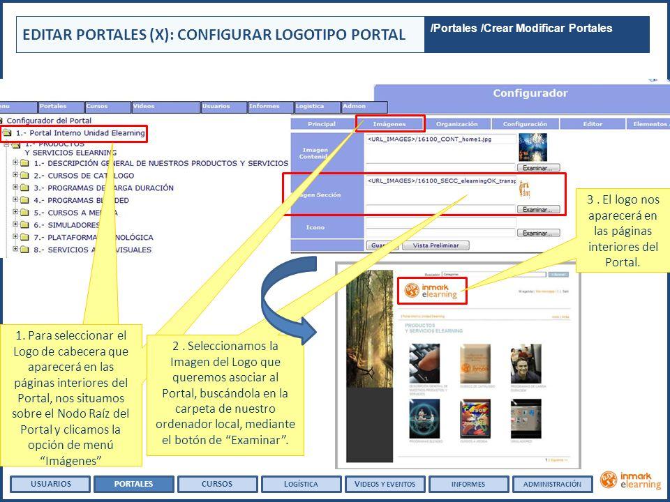 EDITAR PORTALES (X): CONFIGURAR LOGOTIPO PORTAL USUARIOSPORTALESCURSOSL OGÍSTICA V IDEOS Y EVENTOSINFORMESADMINISTRACIÓN 1. Para seleccionar el Logo d