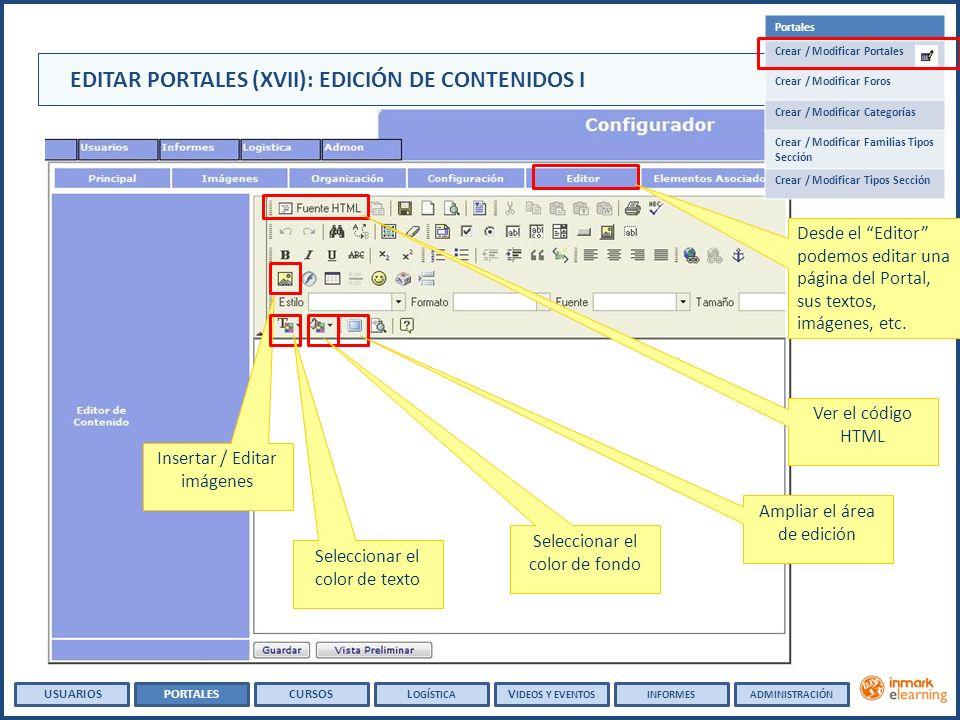 Desde el Editor podemos editar una página del Portal, sus textos, imágenes, etc. USUARIOSPORTALESCURSOSL OGÍSTICA V IDEOS Y EVENTOSINFORMESADMINISTRAC
