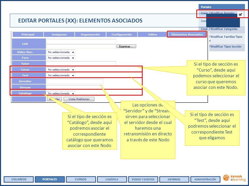 Portales Crear / Modificar Portales Crear / Modificar Foros Crear / Modificar Categorías Crear / Modificar Familias Tipos Sección Crear / Modificar Tipos Sección USUARIOSPORTALESCURSOSL OGÍSTICA V IDEOS Y EVENTOSINFORMESADMINISTRACIÓN Si el tipo de sección es Curso, desde aquí podemos seleccionar el curso que queremos asociar con este Nodo.