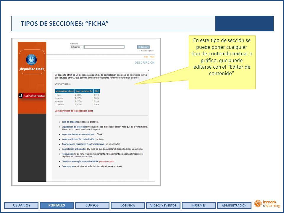 En este tipo de sección se puede poner cualquier tipo de contenido textual o gráfico, que puede editarse con el Editor de contenido TIPOS DE SECCIONES: FICHA USUARIOSPORTALESCURSOSL OGÍSTICA V IDEOS Y EVENTOSINFORMESADMINISTRACIÓN