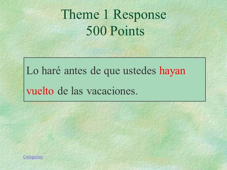 Categories Lo haré antes de que ustedes (volver) de las vacaciones. Theme 1 Prompt 500 Points