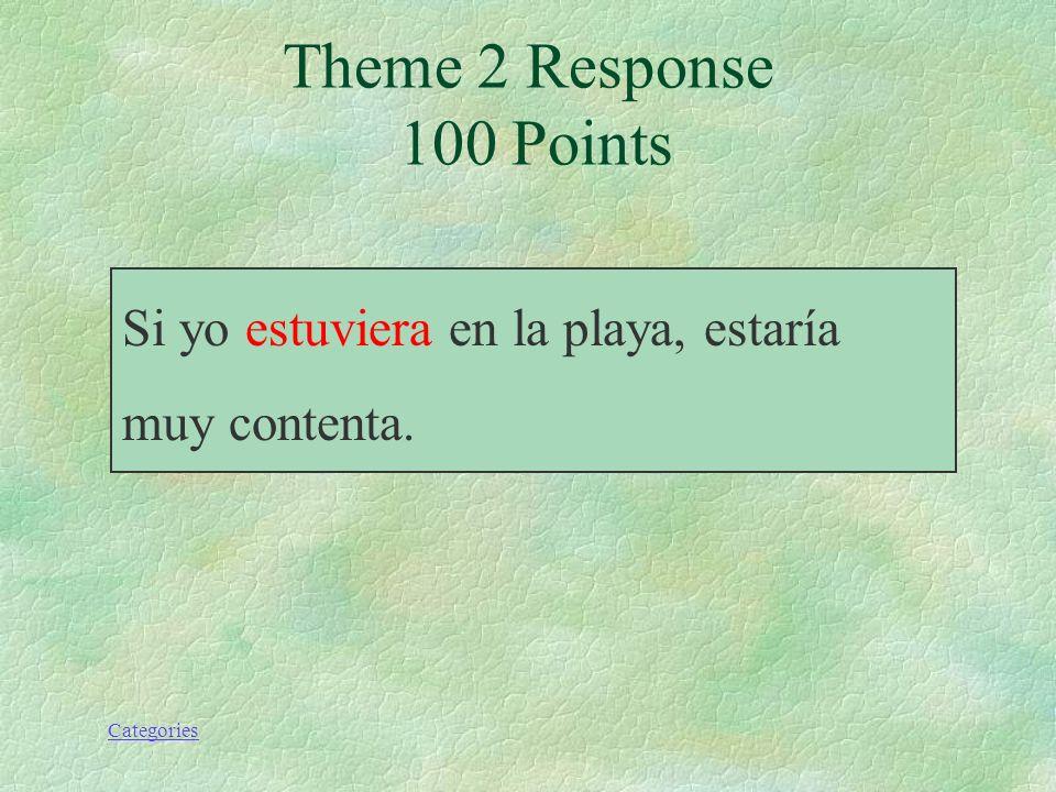 Categories Si yo (estar) en la playa, estaría muy contenta. Theme 2 Prompt 100 Points