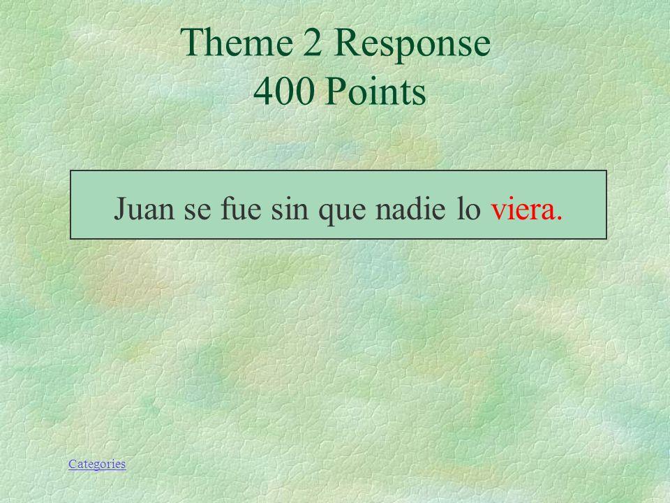 Categories Juan se fue sin que nadie lo (ver). Theme 2 Prompt 400 Points