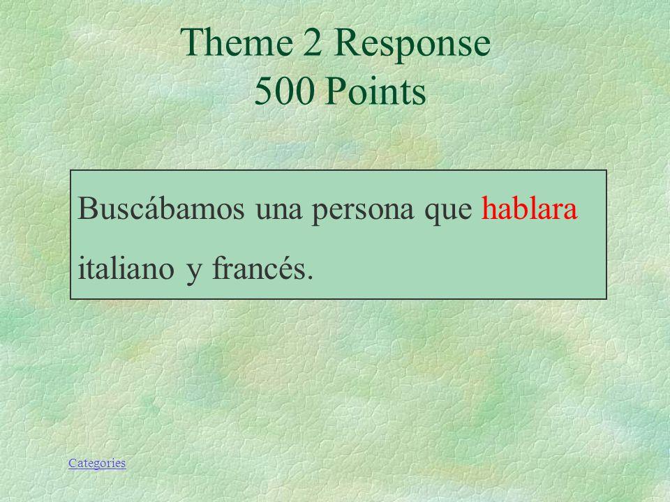 Categories Buscábamos una persona que (hablar) italiano y francés. Theme 2 Prompt 500 Points