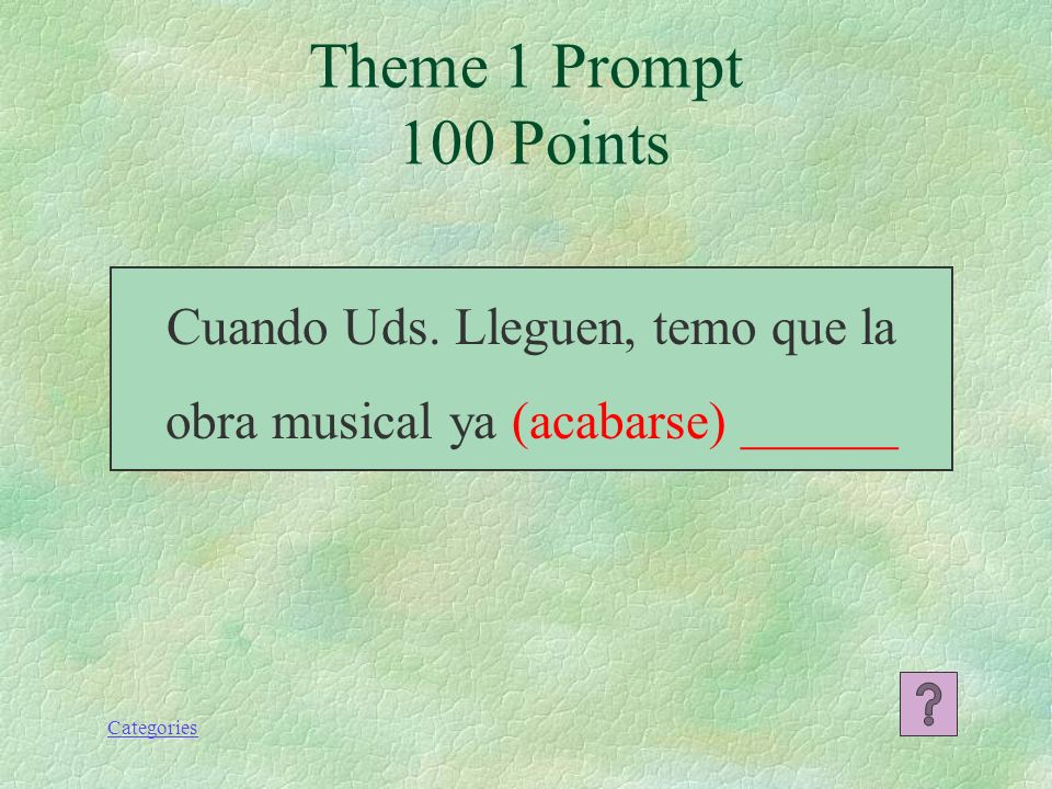 Categories Saldremos de la casa en cuanto tú (llamarme). Theme 4 Prompt 100 Points