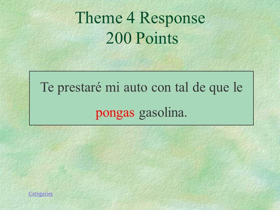 Categories Theme 4 Prompt 200 Points Te prestaré mi auto con tal de que le (poner) gasolina.