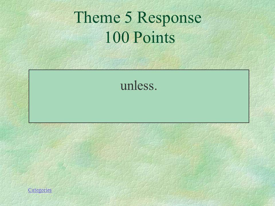 Categories ¿Qué significa a menos que / a no ser que? Theme 5 Prompt 100 Points