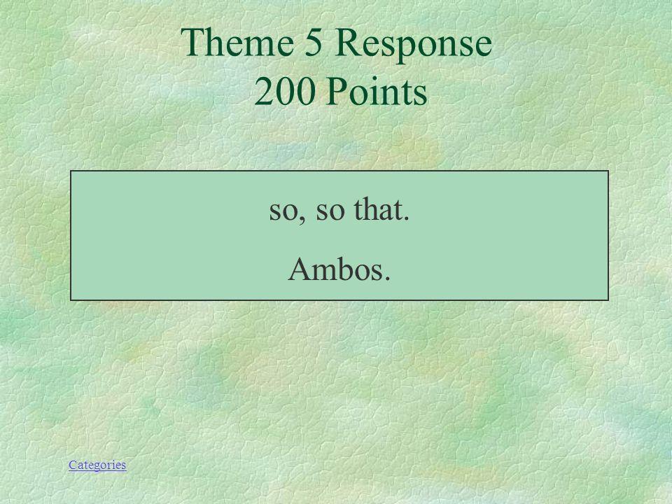 Categories Theme 5 Prompt 200 Points ¿Qué significa de manera que/ de modo que/ así que?