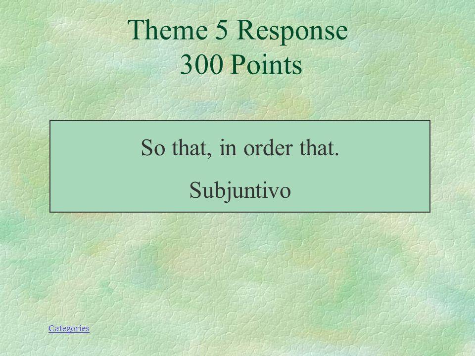 Categories Theme 5 Prompt 300 Points ¿Qué significa a fin de que / para que?