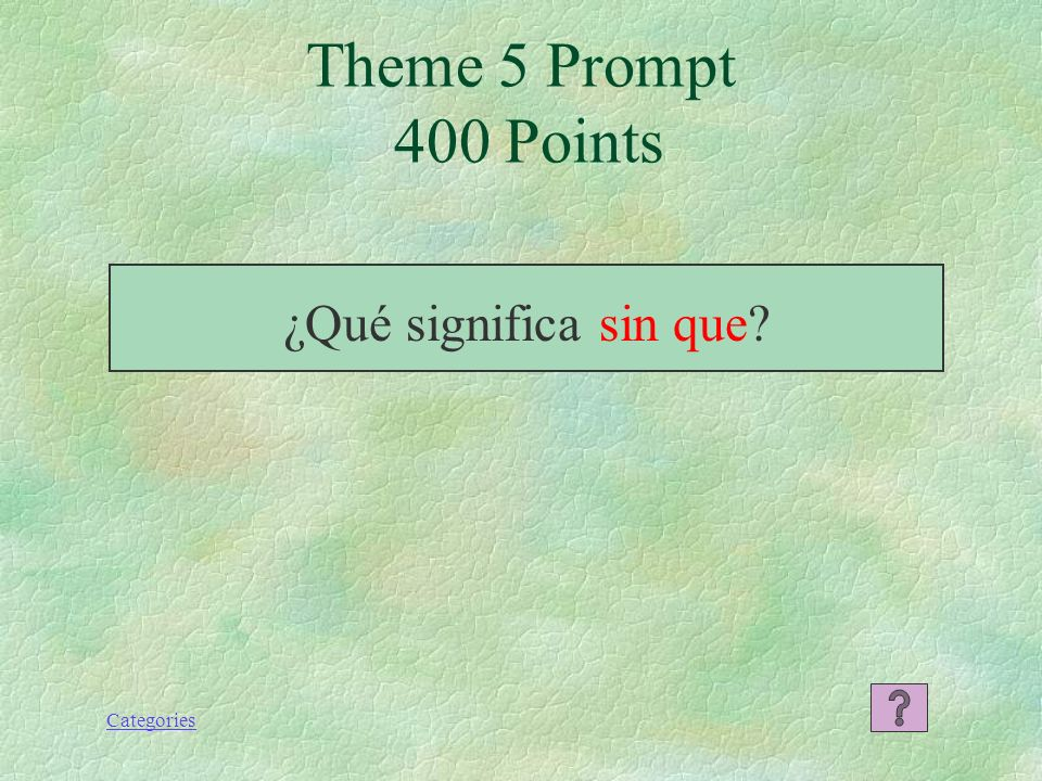 Categories Theme 5 Response 300 Points So that, in order that. Subjuntivo