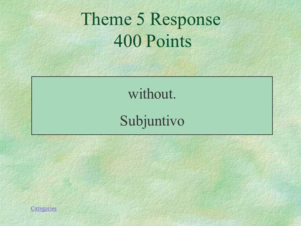 Categories ¿Qué significa sin que? Theme 5 Prompt 400 Points