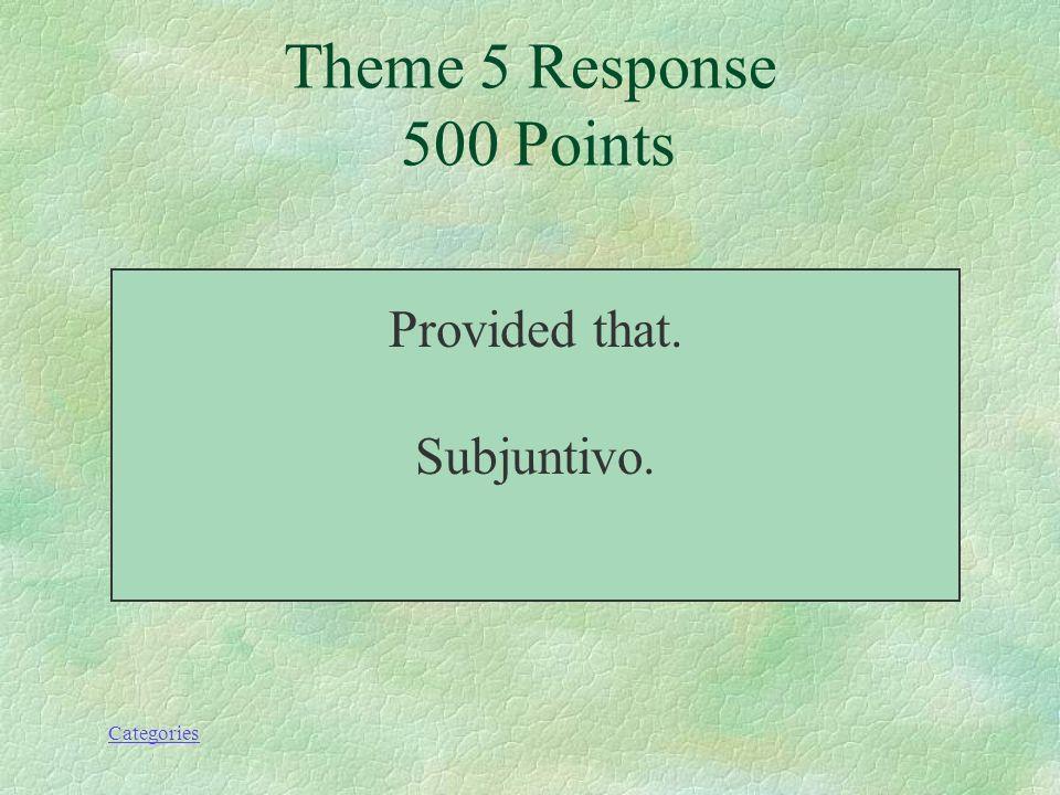 Categories ¿Qué significa con tal de que? Theme 5 Prompt 500 Points
