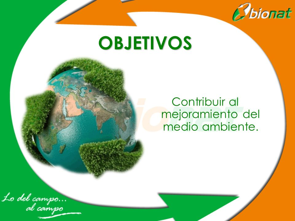 OBJETIVOS Contribuir al mejoramiento del medio ambiente.