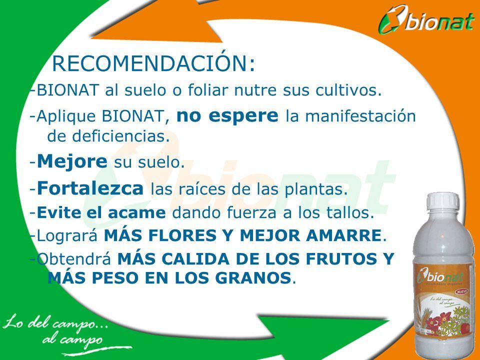 RECOMENDACIÓN: -BIONAT al suelo o foliar nutre sus cultivos. -Aplique BIONAT, no espere la manifestación de deficiencias. - Mejore su suelo. - Fortale