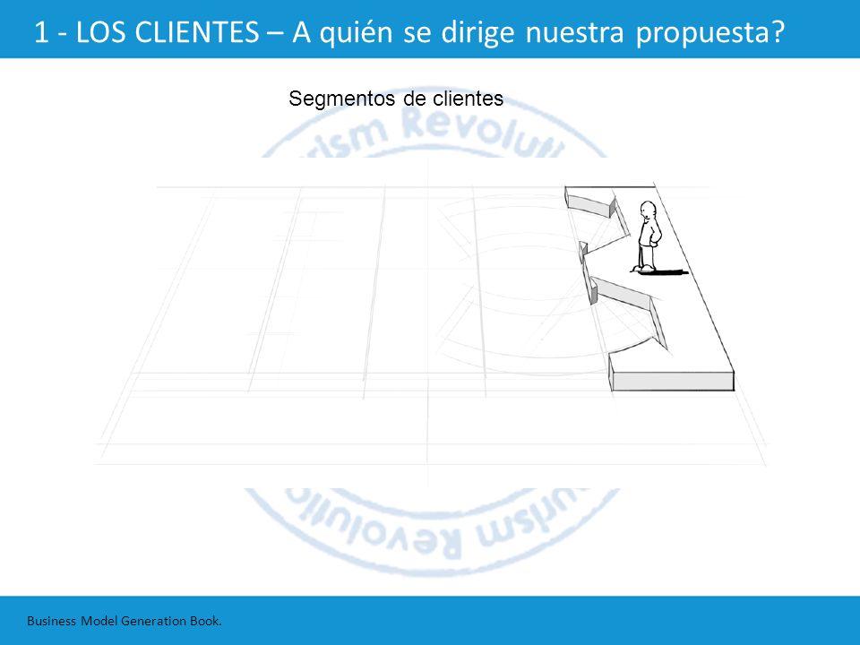 Segmentos de clientes Business Model Generation Book. 1 - LOS CLIENTES – A quién se dirige nuestra propuesta?
