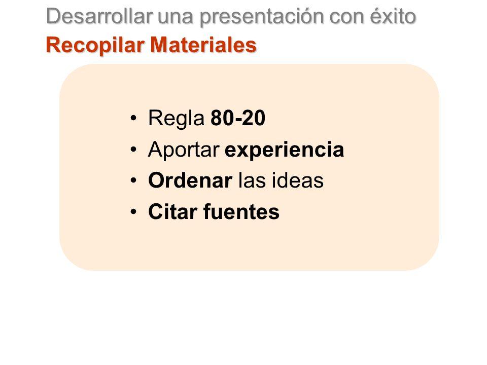 Desarrollar una presentación con éxito Recopilar Materiales Regla 80-20 Aportar experiencia Ordenar las ideas Citar fuentes