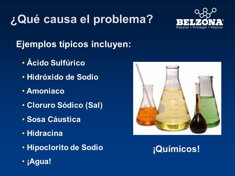 ¿Qué causa el problema? ¡Químicos! Ácido Sulfúrico Hidróxido de Sodio Amoniaco Cloruro Sódico (Sal) Sosa Cáustica Hidracina Hipoclorito de Sodio ¡Agua