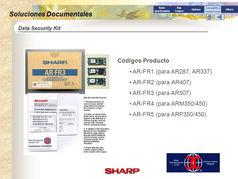 Competitive Comparison Data Security Kit Basic Specifications Key Feature OptionsOthers Soluciones Documentales Impresión de archivos El (EAL2) Sharp