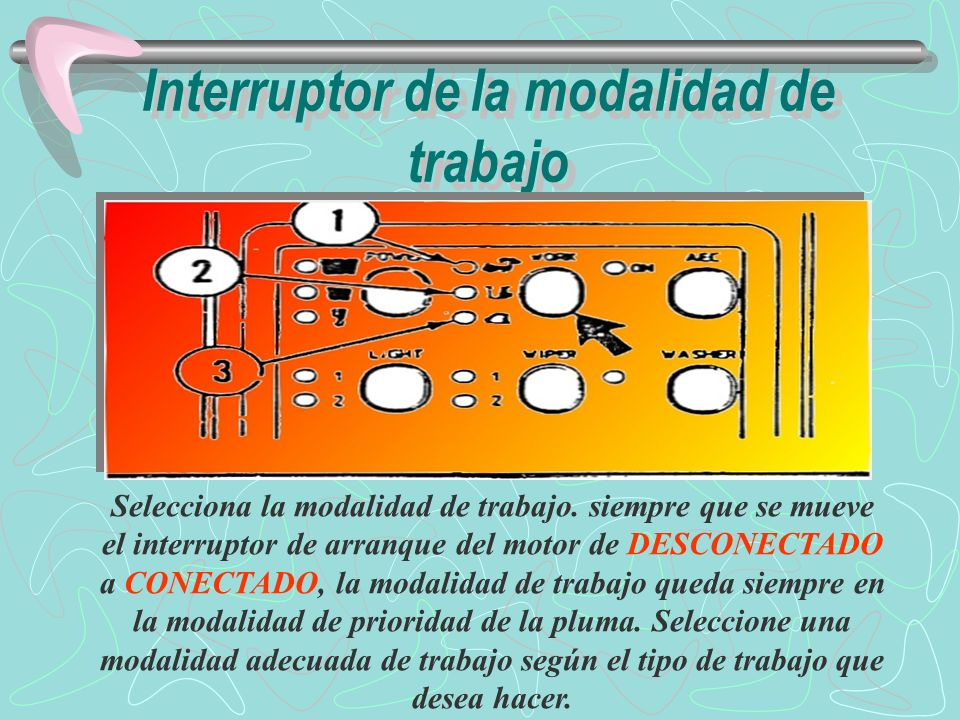 1.- modalidad de prioridad de la pluma : esta posición da prioridad al circuito de LEVANTAMIENTO DE LA PLUMA.