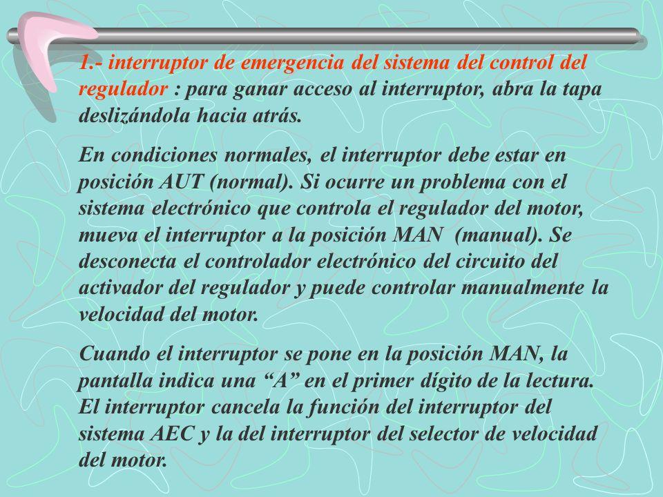2.- interruptor de cambio de velocidad : se puede usar para cambiar la velocidad del motor cuando el interruptor de emergencia del sistema del regulador esté en la posición MAN.