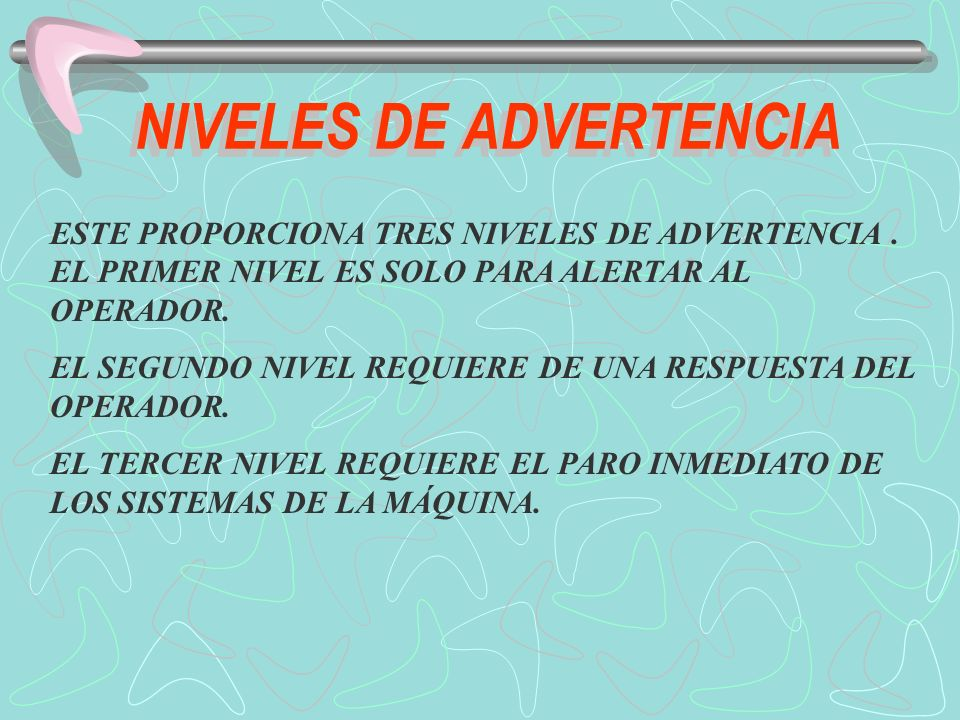 NIVEL DE ADVERTENCIA 1 ESTE NIVEL SE ENCIENDE SÓLO EL INDICADOR DEL SISTEMA.