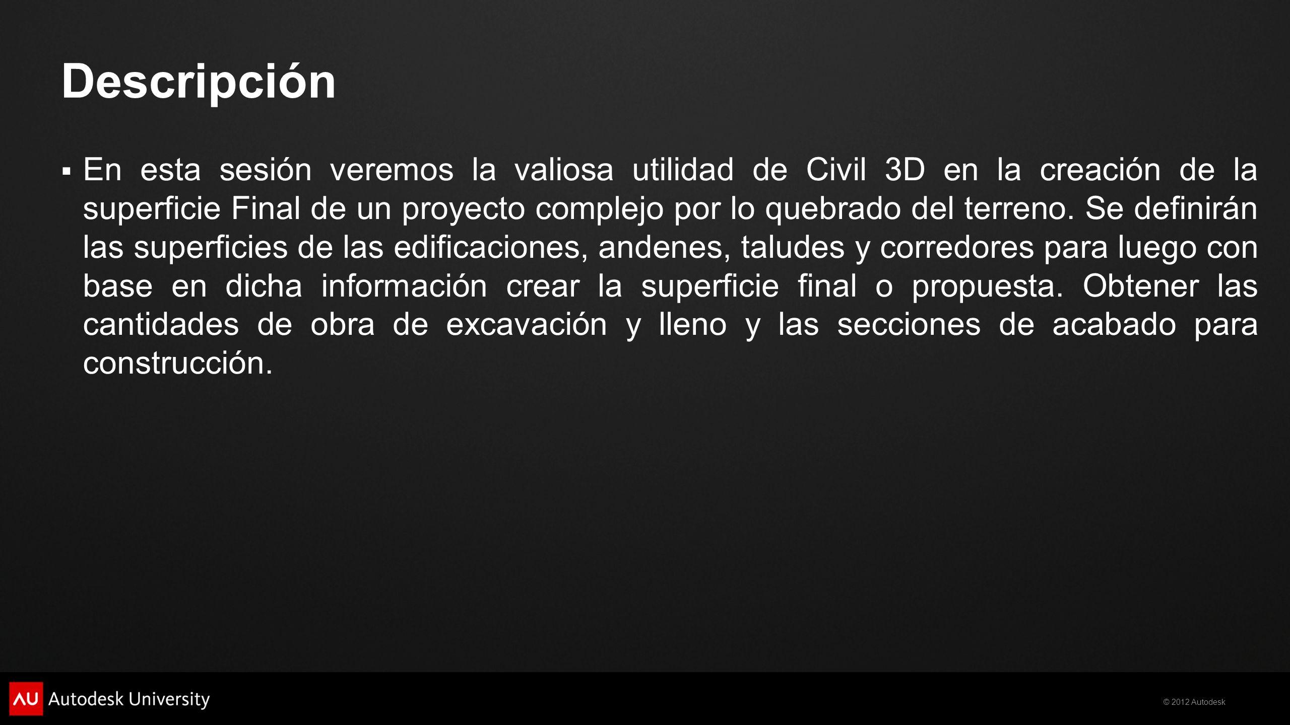 © 2012 Autodesk Calculo de Volúmenes de Cortes y Llenos -Compare la superficie de Terreno Natural y la Superficie Final