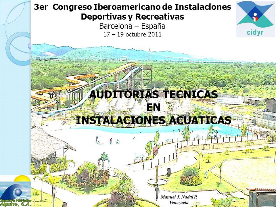 3er Congreso Iberoamericano de Instalaciones Deportivas y Recreativas Barcelona – España 17 – 19 octubre 2011 AUDITORIAS TECNICAS EN INSTALACIONES ACUATICAS